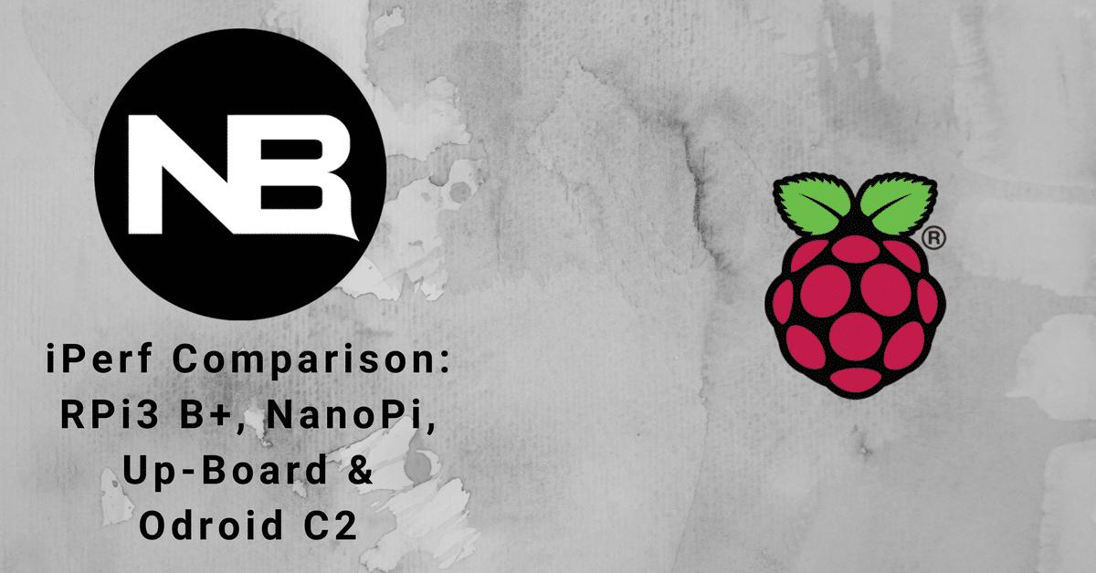 iPerf Comparison: Raspberry Pi3 B+, NanoPi, Up-Board & Odroid C2