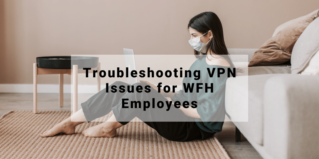 troubleshooting vpn issues for wfh