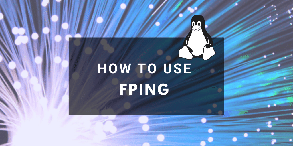 Linux fping for network engineers